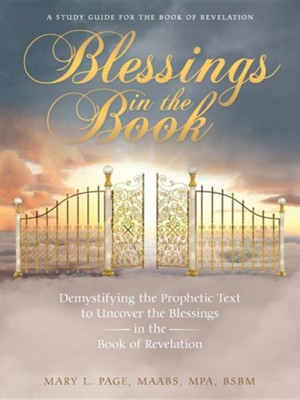 Blessings in the Book: Demystifying the Prophetic Text to Uncover the Blessings in the Book of Revelation  -     By: Mary L. Page