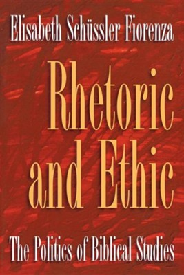 Rhetoric And Ethic   -     By: Elisabeth Schussler Fiorenza