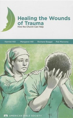 Healing the Wounds of Trauma Manua: How the Church Can Help  -     By: Harriett Hill, Margaret Hill, Dick Baggae