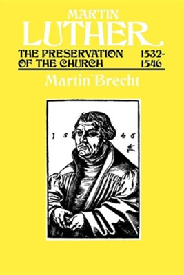 Martin Luther: The Preservation of the Church   -     By: Martin Brecht