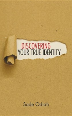 Discovering Your True Identity  -     By: Sade Odiah
