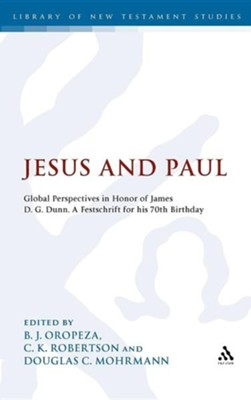Jesus and Paul: Global Perspectives in Honor of James D. G. Dunn for His 70th Birthday  -     Edited By: B.J. Oropeza, C.K. Robertson, Douglas C. Mohrmann     By: B. J. Oropeza(ED.), C. K. Robertson(ED.) & Douglas C. Mohrmann(ED.)