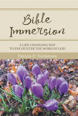 Bible Immersion: A Life-Changing Way to Encounter the Word of God  -     By: Patricia D. Nordstrom