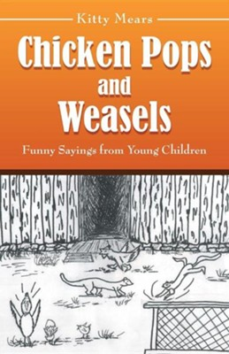 Chicken Pops and Weasels: Funny Sayings from Young Children  -     By: Kitty Mears