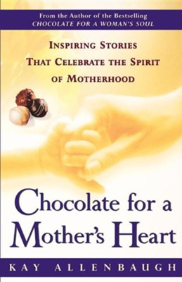 Chocolate For A Mother's Heart   -     By: Kay Allenbaugh