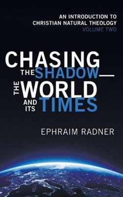 Chasing the Shadow-The World and Its Times  -     By: Ephraim Radner