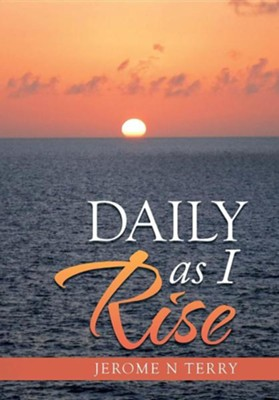 Daily as I Rise  -     By: Jerome N. Terry