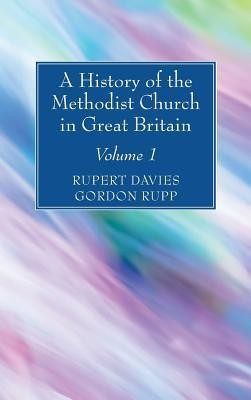 A History of the Methodist Church in Great Britain, Volume One  -     Edited By: Rupert E. Davies, Gordon Rupp