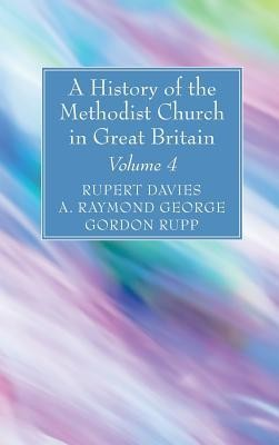 A History of the Methodist Church in Great Britain, Volume Four  -     Edited By: Rupert E. Davies, A. Raymond George, Gordon Rupp