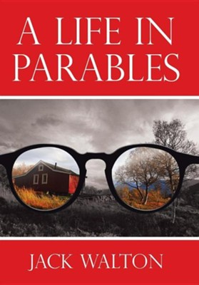 A Life in Parables  -     By: Jack Walton