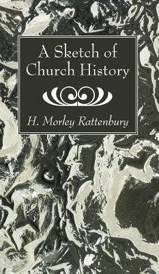 A Sketch of Church History  -     By: H. Morley Rattenbury