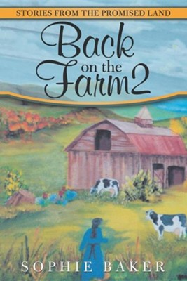Back on the Farm2: Stories from the Promised Land  -     By: Sophie Baker