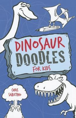 Dinosaur Doodles for Kids  -     By: Chris Sabatino