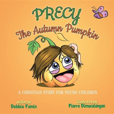 Precy the Autumn Pumpkin: A Christian Story for Young Children  -     By: Debbie Famin     Illustrated By: Pierre Dimaculangan