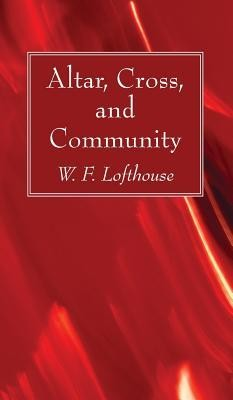 Altar, Cross, and Community  -     By: W.H. Lofthouse