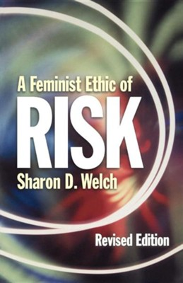 A Feminist Ethic of Risk, Revised Edition   -     By: Sharon D. Welch