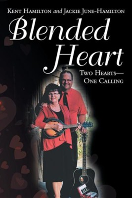 Blended Heart: Two Hearts-One Calling  -     By: Kent Hamilton, Jackie June-Hamilton