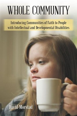 Whole Community: Introducing Communities of Faith to People with Intellectual and Developmental Disabilities  -     By: David Morstad