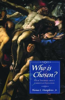 Who is Chosen?: Four Theories about Christian Salvation  -     By: Thomas L. Humphries