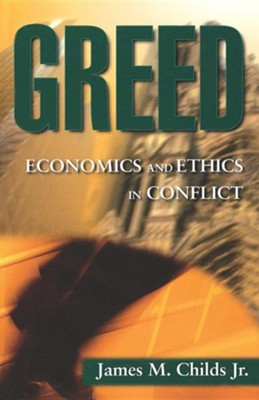 Greed: Economics and Ethics in Conflict   -     By: James M. Childs Jr.