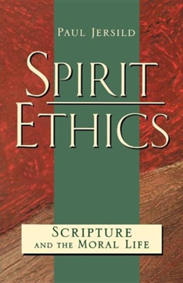 Spirit Ethics: Scripture and the Moral Life   -     By: Paul Jersild