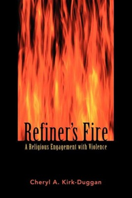 Refiner's Fire: A Religious Engagement with Violence   -     By: Cheryl Kirk-Duggan