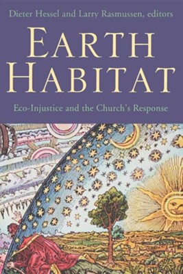 Earth Habitat: Eco-injustice and the Church's Response   -     By: Dieter Hessel, Larry Rasmussen