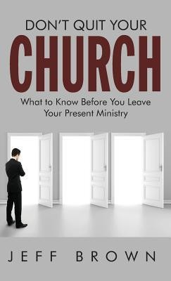 Don't Quit Your Church  -     By: Jeffrey D. Brown
