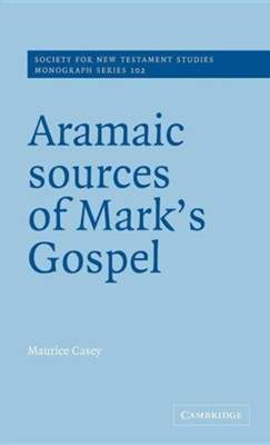 Aramaic Sources of Mark's Gospel  -     Edited By: John Court     By: Maurice Casey