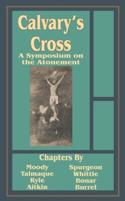 Calvary's Cross: A Symposium on the Atonement  -     By: J.K. Barney, Dwight Lyman Moody, John Charles Ryle, C.H. Spurgeon