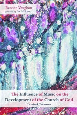 The Influence of Music on the Development of the Church of God (Cleveland, Tennessee)  -     By: Benson Vaughan