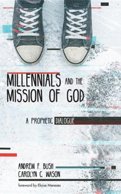 Millennials and the Mission of God  -     By: Andrew F. Bush, Carolyn C. Wason