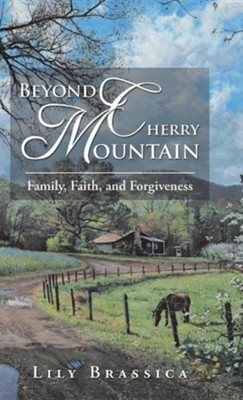 Beyond Cherry Mountain: Family, Faith, and Forgiveness  -     By: Lily Brassica