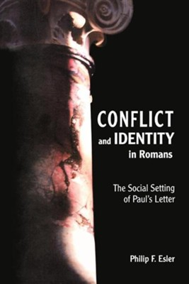 Conflict and Identity in Romans: The Social Setting of Paul's Letter  -     By: Philip F. Esler