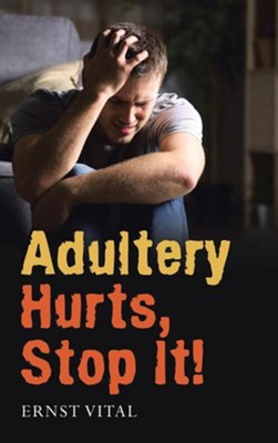 Adultery Hurts, Stop It!  -     By: Ernst Vital