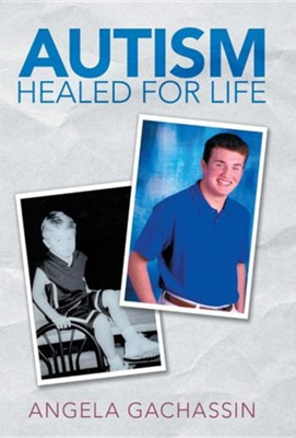 Autism Healed for Life  -     By: Angela Gachassin