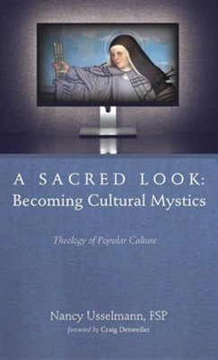 A Sacred Look: Becoming Cultural Mystics  -     By: Nancy Usselmann