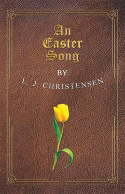 An Easter Song  -     By: L.J. Christensen