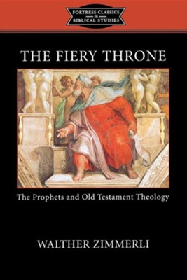 The Fiery Throne: The Prophets and Old Testament Theology  -     By: Walther Zimmerli
