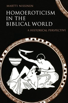Homoeroticism in the Biblical World: A Historical Perspective  -     Edited By: Kirsi Stjerna     By: Martti Nissinen