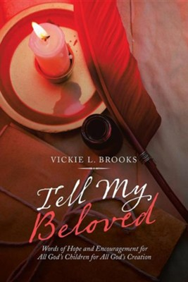 Tell My Beloved: Words of Hope and Encouragement for All God's Children for All God's Creation  -     By: Vickie L. Brooks