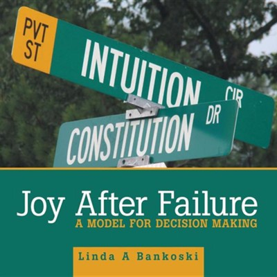 Joy After Failure: A Model for Decision Making  -     By: Linda A. Bankoski