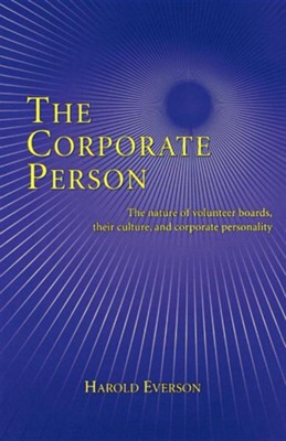 The Corporate Person: The Nature of Volunteer Boards, Their Culture, and Corporate Personality  -     By: Harold Everson