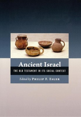 Ancient Israel: The Old Testament in Its Social Context   -     Edited By: Philip F. Esler     By: Philip F. Esler, ed.
