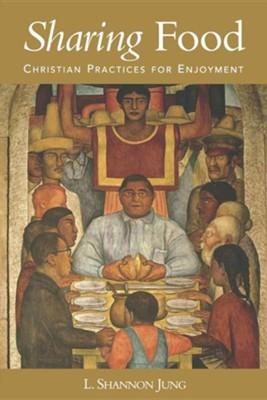 Sharing Food: Christian Practices for Enjoyment  -     By: L. Shannon Jung
