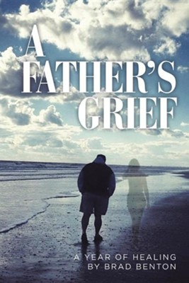 A Father's Grief: A Year of Healing  -     By: Brad Benton