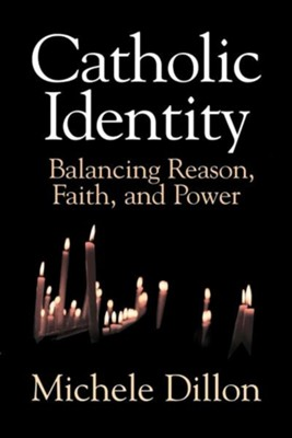 Catholic Identity: Balancing Reason, Faith, and Power  -     By: Michele Dillon