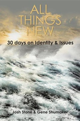 All Things New: 30 Days on Identity & Issues  -     By: Josh Stone, Gene Shumaker