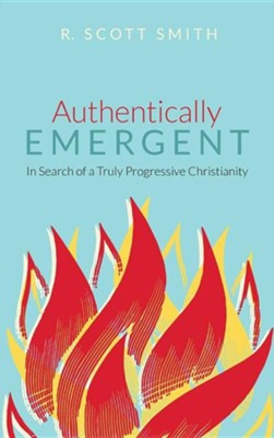 Authentically Emergent  -     By: R. Scott Smith