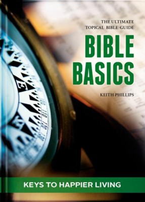Bible Basics- Keys to Happier Living: The Ultimate Topical Bible Guide  -     By: Keth Phillis